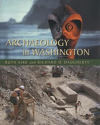 Archaeology in Washington - Kirk, Ruth, and Daugherty, Richard D