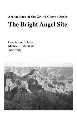 Archaeology of the Grand Canyon: The Bright Angel Site - Schwartz, Douglas W, Mr., and Marshall, Michael, and Kepp, Jane