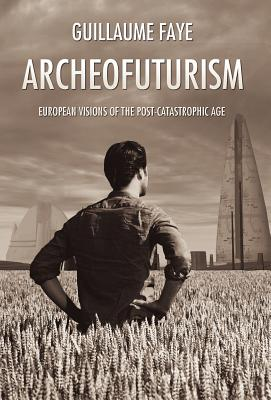 Archeofuturism - Faye, Guillaume, and O'Meara, Michael (Foreword by)