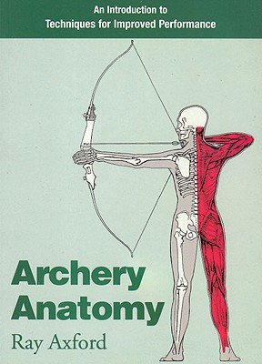 Archery Anatomy: An Introduction to Techniques for Improved Performance - Axford, Ray
