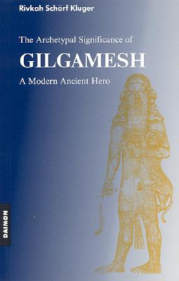 Archetypal Significance of Gilgamesh: A Modern Ancient Hero - Kluger, Rivkah Scharf