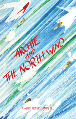 Archie and the North Wind - Campbell, Angus Peter