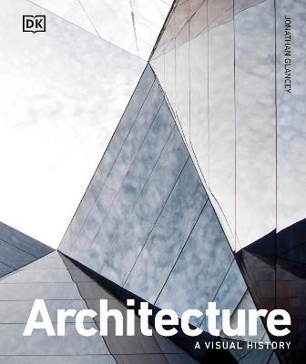 Architecture: A Visual History - Glancey, Jonathan