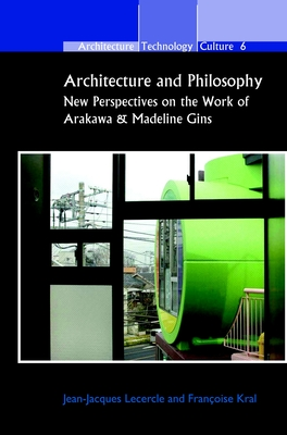 Architecture and Philosophy: New Perspectives on the Work of Arakawa & Madeline Gins - Lecercle, Jean-Jacques