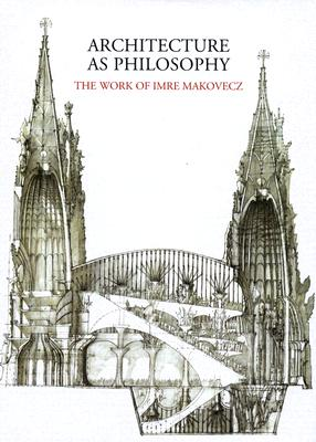 Architecture as Philosophy: The Work of Imre Makovecz - Gerle, Janos (Editor), and Makovecz, Imre (Introduction by)
