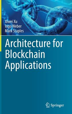 Architecture for Blockchain Applications - Xu, Xiwei, and Weber, Ingo, and Staples, Mark