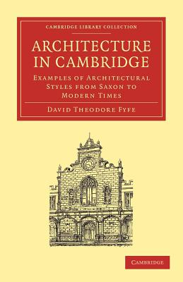 Architecture in Cambridge: Examples of Architectural Styles from Saxon to Modern Times - Fyfe, David Theodore
