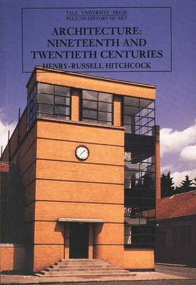 Architecture: Nineteenth and Twentieth Centuries, Fourth Edition - Hitchock, Henry-Russell, and Hitchcock, Henry-Russell