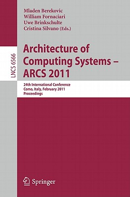 Architecture of Computing Systems 2011: 24th International Conference, Lake Como, Italy, February 24-25, 2011. Proceedings - Berekovic, Mladen (Editor), and Fornaciari, William (Editor), and Brinkschulte, Uwe (Editor)