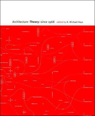 Architecture Theory Since 1968 - Hays, K Michael (Editor)
