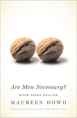 Are Men Necessary?: When Sexes Collide - Dowd, Maureen