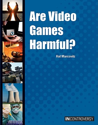 Are Video Games Harmful? - Marcovitz, Hal
