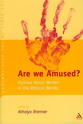 Are We Amused?: Humour about Women in the Biblical Worlds - Brenner-Idan, Athalya, and Mein, Andrew (Editor), and Camp, Claudia V (Editor)