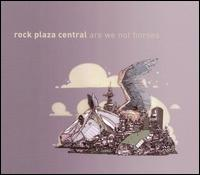 Are We Not Horses? - Rock Plaza Central