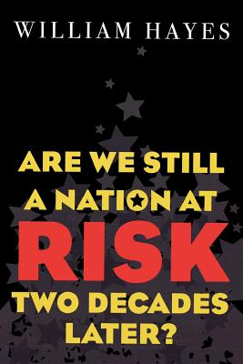 Are We Still a Nation at Risk Two Decades Later? - Hayes, William