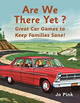 Are We There Yet?: Great Car Games to Keep Families Sane! - Pink, Jo