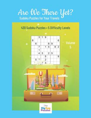 Are We There Yet?: Travel Sudoku Book for every Plane Journey, Road Trip & Cruise Vacation - 420 Logic Puzzles to Challenge Your Brain, 5 Difficulty Levels, Puzzle Games for all the Family - Books, Zigzag Puzzle