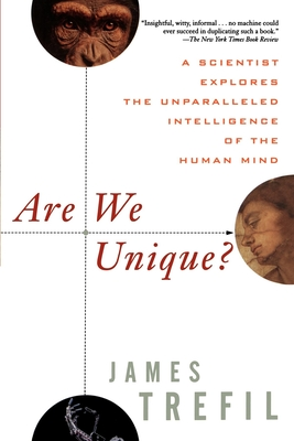 Are We Unique: A Scientist Explores the Unparalleled Intelligence of the Human Mind - Trefil, James