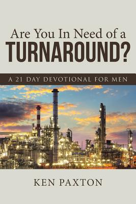 Are You in Need of a Turnaround?: A 21 Day Devotional for Men - Paxton, Ken