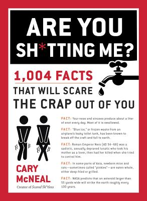 Are You Sh*tting Me?: 1,004 Facts That Will Scare the Sh*t Out of You - McNeal, Cary