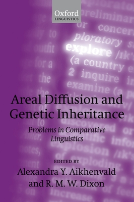 Areal Diffusion and Genetic Inheritance: Problems in Comparative Linguistics - Aikhenvald, Alexandra Y (Editor), and Dixon, R M W (Editor)