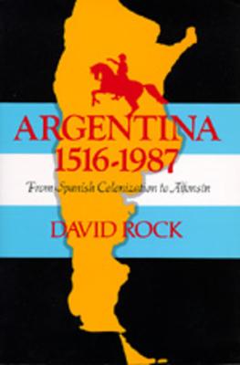 Argentina, 1516-1987: From Spanish Colonization to Alphonsín. (Updated) - Rock, David