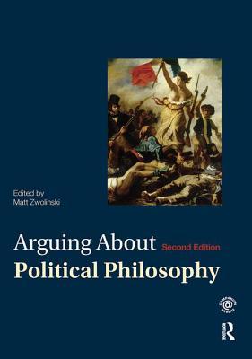 Arguing About Political Philosophy - Zwolinski, Matt (Editor)