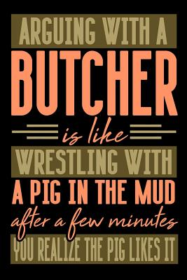 Arguing with a BUTCHER is like wrestling with a pig in the mud. After a few minutes you realize the pig likes it.: Blank Sketch Paper Notebook with frame for People who like Humor Sarcasm - Publications, Everyday Life