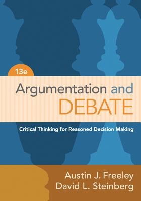 Argumentation and Debate: Critical Thinking for Reasoned Decision Making - Freeley, Austin J, and Steinberg, David L