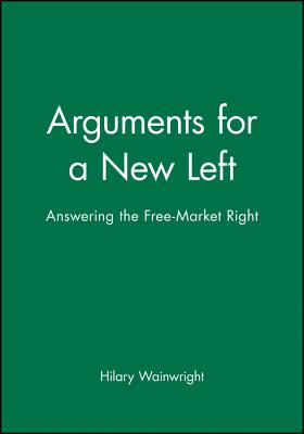 Arguments for a New Left - Wainwright, Hilary