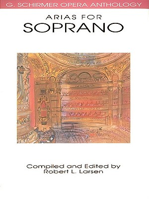 Arias for Soprano: G. Schirmer Opera Anthology - Hal Leonard Corp (Creator), and Larsen, Robert L (Editor)