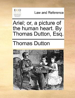 Ariel; Or, a Picture of the Human Heart. by Thomas Dutton, Esq. - Dutton, Thomas