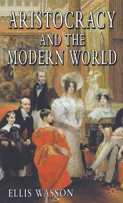 Aristocracy and the Modern World - Wasson, Ellis