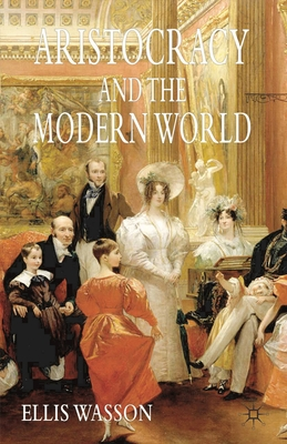 Aristocracy and the Modern World - Wasson, Ellis