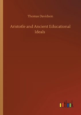 Aristotle and Ancient Educational Ideals - Davidson, Thomas