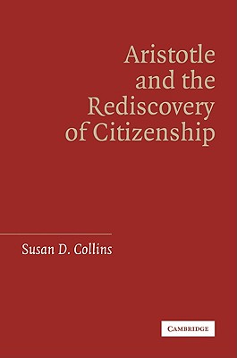 Aristotle and the Rediscovery of Citizenship - Collins, Susan D
