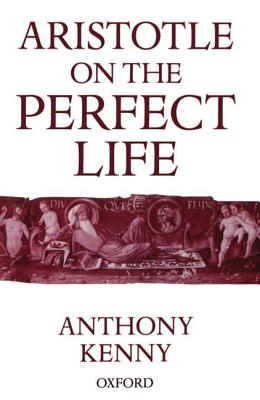 Aristotle on the Perfect Life - Kenny, Anthony, Sir