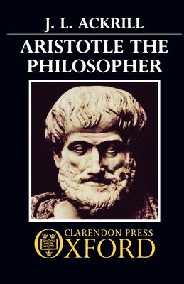 Aristotle the Philosopher - Ackrill, J L