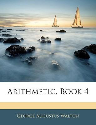 Arithmetic, Book 4 - Walton, George Augustus