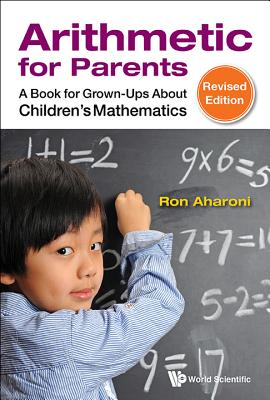 Arithmetic For Parents: A Book For Grown-ups About Children's Mathematics (Revised Edition) - Aharoni, Ron