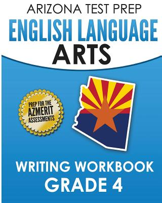 Arizona Test Prep English Language Arts Writing Workbook Grade 4: Preparation for the Writing Sections of the Azmerit Assessments - Test Master Press Arizona
