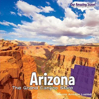 Arizona: The Grand Canyon State - Lusted, Marcia Amidon