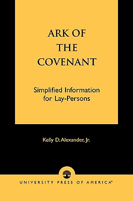 Ark of the Covenant: Simplified Information for Lay-Persons - Alexander, Kelly D