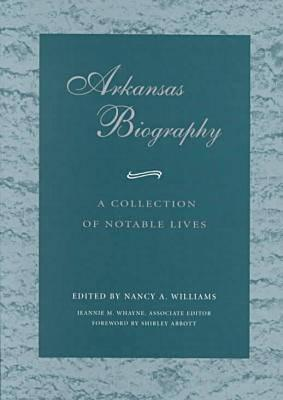 Arkansas Biography: A Collection of Notable Lives (P) - Williams, Nancy A (Editor), and Nancy, Williams, and Whayne, Jeannie M, Professor (Editor)