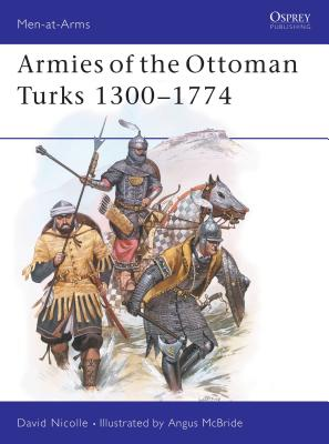 Armies of the Ottoman Turks 1300-1774 - Nicolle, David, Dr.
