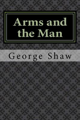 shaw arms and the man essays Chapter -ii satire in arms and the man and its translation: an evaluation 20 george bernard shaw takes the title of his play 'arms and the man' from the.