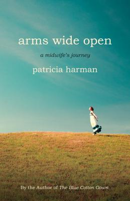 Arms Wide Open: A Midwife's Journey - Harman, Patricia