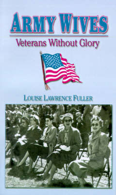 Army Wives: Veterans Without Glory - Fuller, Louise Lawrence, and Gudgel, Edward F (Foreword by)