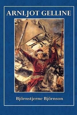 Arnljot Gelline - Bjornson, Bjornstjerne, and Payne, William Morton (Introduction by)
