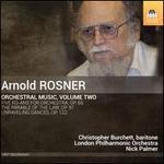 Arnold Rosner: Orchestral Music, Vol. 2